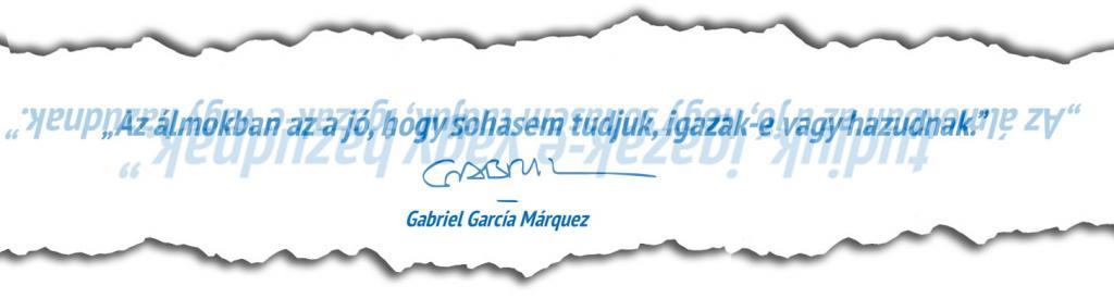"""""""Az álmokban az a jó, hogy sohasem tudjuk, igazak-e vagy hazudnak."""" Gabriel García Márquez"""